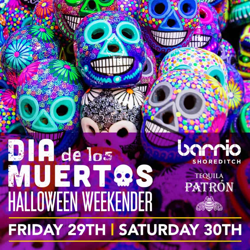 DAY OF THE DEAD WEEKENDER BARRIO SHOREDITCH